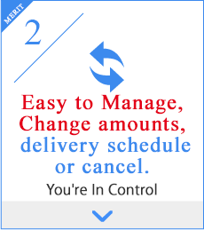 2,Easy to Manage, Change amounts, delivery schedule or cancel.  You're In Control